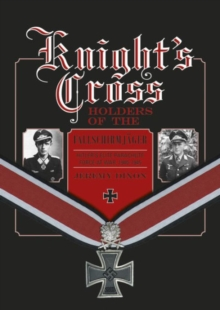 Knights Cross Holders of the Fallschirmjager : Hitlers Elite Parachute Force at War, 1940-1945, Hardback Book