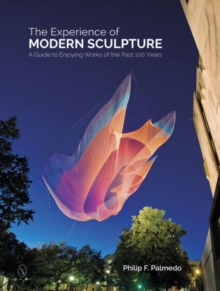 The Experience of Modern Sculpture : A Guide to Enjoying Works of the Past 100 Years, Hardback Book