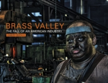 Brass Valley : The Fall of an American Industry, Hardback Book
