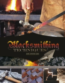 Blacksmithing Techniques : The Basics Explained Step by Step, Complete with 10 Projects, Hardback Book