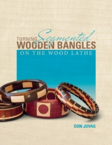 Turning Segmented Wooden Bangles on the Wood Lathe, Paperback Book