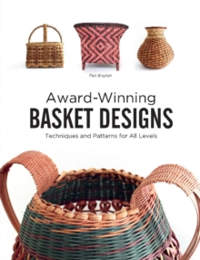 Award-Winning Basket Designs : Techniques and Patterns for All Levels, Paperback Book