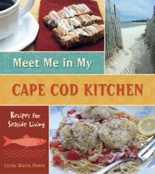 Meet Me in My Cape Cod Kitchen : Recipes for Seaside Living, Hardback Book