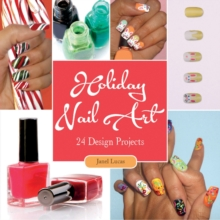 Holiday Nail Art : 24 Design Projects, Paperback Book