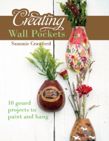 Creating Wall Pockets : 10 Gourd Projects to Paint and Hang, Paperback Book