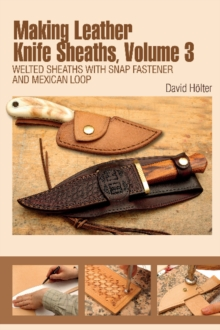 Making Leather Knife Sheaths, Volume 3 : Welted Sheaths with Snap Fastener and Mexican Loop, Spiral bound Book
