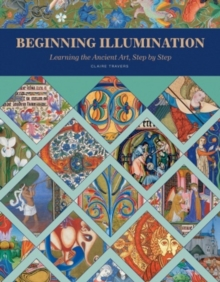 Beginning Illumination : Learning the Ancient Art, Step by Step, Hardback Book