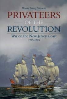 Privateers of the Revolution : War on the New Jersey Coast, 1775-1783, Hardback Book