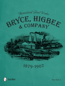 Homestead Glass Works : Bryce, Higbee & Company, 1879-1907, Hardback Book