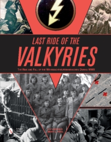Last Ride of the Valkyries : The Rise & Fall of the Wehrmachthelferinnenkorps During WWII, Hardback Book