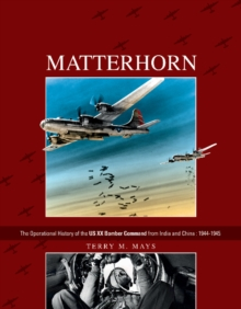 Matterhorn : The Operational History of the US XX Bomber Command from India and China, 1944-1945, Hardback Book