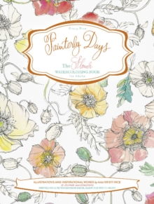 Painterly Days : The Flower Watercoloring Book for Adults, Paperback Book