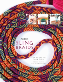 Andean Sling Braids : New Designs for Textile Artists, Hardback Book