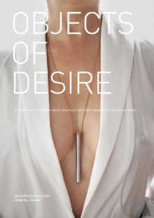 Objects of Desire : A Showcase of Modern Erotic Products and the Creative Minds Behind Them, Hardback Book