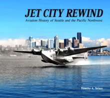 Jet City Rewind : Aviation History of Seattle and the Pacific Northwest, Hardback Book