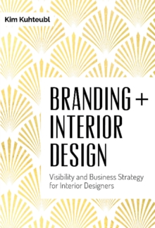 Branding Interior Design: Visibilty and Business Strategy for Interior Designers, Hardback Book