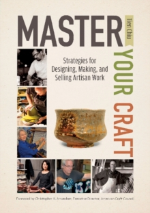 Master Your Craft : Strategies for Designing, Making, and Selling Artisan Work, Hardback Book