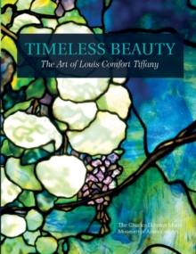 Timeless Beauty : The Art of Louis Comfort Tiffany, Hardback Book