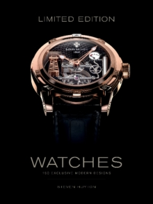 Limited Edition Watches : 150 Exclusive Modern Designs, Hardback Book