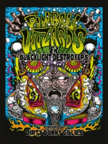 Pinball Wizards & Blacklight Destroyers : The Art of Dirty Donny Gillies, Hardback Book