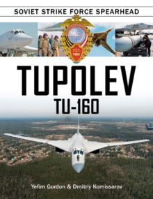 Tupolev Tua160 : Soviet Strike Force Spearhead, Hardback Book