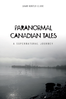Paranormal Canadian Tales: A Supernatural Journey, Hardback Book