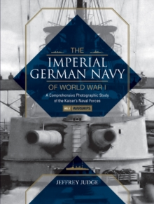 Imperial German Navy of World War I -- Volume 1 Warships : A Comprehensive Photographic Study of the Kaisers Naval Forces, Hardback Book