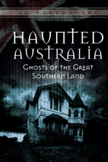 Haunted Australia : Ghosts of the Great Southern Land, Hardback Book
