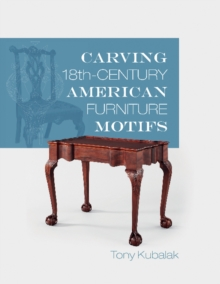 Carving 18th-Century American Furniture Motifs, Paperback Book