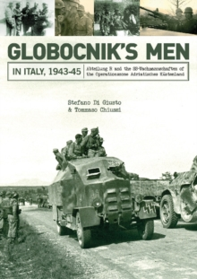 Globocniks Men in Italy, 1943-45 : Abteilung R and the SS-Wachmannschaften of the Operationszone Adriatisches Kustenland, Hardback Book