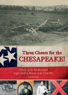Three Cheers for the Chesapeake! : History of the 4th Maryland Light Artillery Battery in the Civil War, Hardback Book