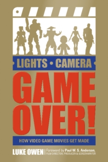 Lights, Camera, Game Over! : How Video Game Movies Get Made, Paperback Book