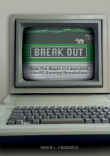 Break Out : How the Apple II Launched the PC Gaming Revolution, Hardback Book