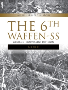 "The 6th Waffen-SS Gebirgs (Mountain) Division ""Nord"" : An Illustrated History, Hardback Book"