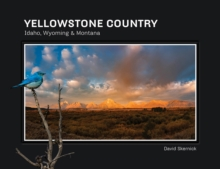 Yellowstone Country : Idaho, Wyoming & Montana, Hardback Book