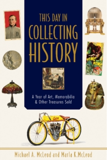 This Day in Collecting History : A Year of Art, Memorabilia & Other Treasures Sold, Paperback Book