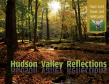 Hudson Valley Reflections : Illustrated Travel and Field Guide, Hardback Book