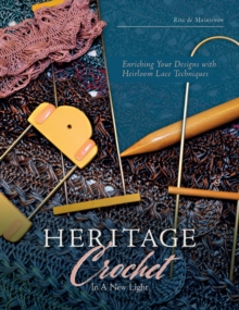 Heritage Crochet in a New Light : Enriching Your Designs with Antique Lace Techniques, Paperback / softback Book