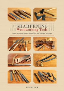 Sharpening Woodworking Tools : How to Achieve the Sharpest Cutting Edges with Traditional Techniques, Hardback Book