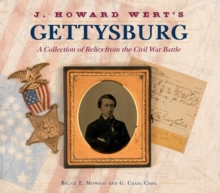 J. Howard Wert's Gettysburg : A Collection of Relics from the Civil War Battle, Hardback Book
