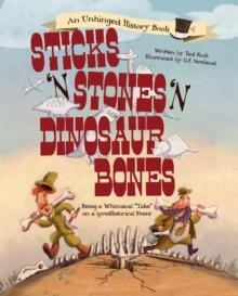 Sticks 'n Stones 'n Dinosaur Bones : Being a Whimsical, Hardback Book