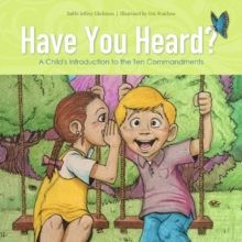 Have You Heard? : A Child's Introduction to the Ten Commandments, Hardback Book