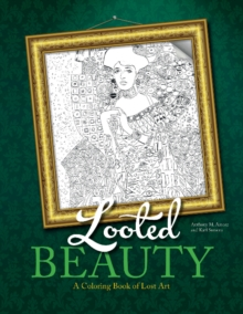 Looted Beauty : A Coloring Book of Lost Art, Paperback / softback Book