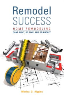 Remodel Success : Home Remodeling Done Right, On Time, and On Budget, Paperback / softback Book