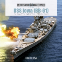 "USS Iowa (BB-61): The Story of ""The Big Stick"" from 1940 to the Present, Hardback Book"