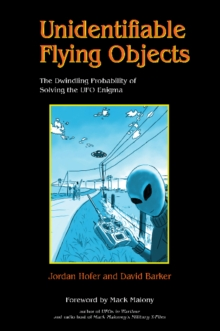 Unidentifiable Flying Objects : The Dwindling Probability of Solving the UFO Enigma, Paperback Book