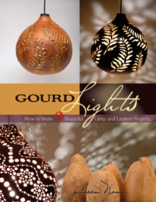 Gourd Lights : How to Make 9 Beautiful Lamp and Lantern Projects, Paperback Book