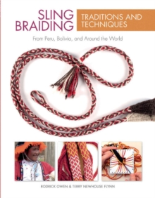 Sling Braiding Traditions and Techniques : From Peru, Bolivia, and Around the World, Hardback Book