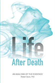 Life After Death : An Analysis of the Evidence, Paperback Book