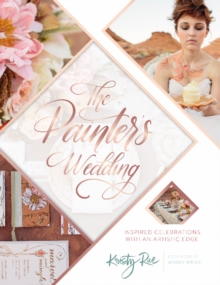 The Painter's Wedding : Inspired Celebrations with an Artistic Edge, Paperback / softback Book